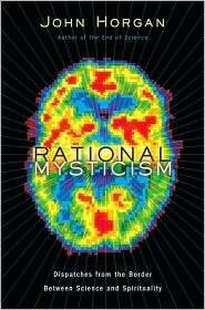RATIONAL MYSTICISM by John Horgan | ellisnelson