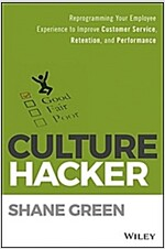 Culture Hacker: Reprogramming Your Employee Experience to Improve Customer Service, Retention, and Performance (Hardcover)