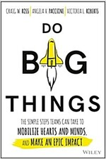 Do Big Things: The Simple Steps Teams Can Take to Mobilize Hearts and Minds, and Make an Epic Impact (Hardcover)