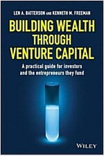 Building Wealth Through Venture Capital: A Practical Guide for Investors and the Entrepreneurs They Fund (Hardcover)