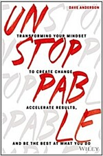Unstoppable: Transforming Your Mindset to Create Change, Accelerate Results, and Be the Best at What You Do (Hardcover)