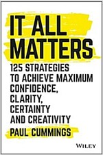 It All Matters: 125 Strategies to Achieve Maximum Confidence, Clarity, Certainty, and Creativity (Hardcover)