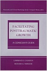 Facilitating Posttraumatic Growth: A Clinician's Guide (Hardcover)