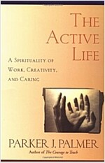 The Active Life: A Spirituality of Work, Creativity, and Caring (Paperback)