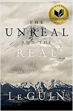 The Unreal and the Real: The Selected Short Stories of Ursula K. Le Guin (Paperback, Reprint)