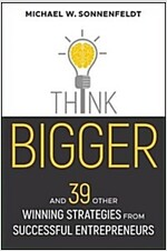 Think Bigger: And 39 Other Winning Strategies from Successful Entrepreneurs (Hardcover)