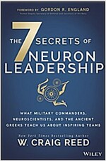 The 7 Secrets of Neuron Leadership: What Top Military Commanders, Neuroscientists, and the Ancient Greeks Teach Us about Inspiring Teams (Hardcover)