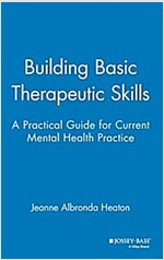 Building Basic Therapeutic Skills: A Practical Guide for Current Mental Health Practice (Hardcover)