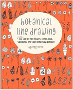 Botanical Line Drawing: 200 Step-By-Step Flowers, Leaves, Cacti, Succulents, and Other Items Found in Nature (Paperback)