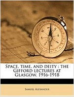 Space, Time, and Deity: The Gifford Lectures at Glasgow, 1916-1918 (Paperback)