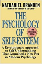 The Psychology of Self-Esteem: A Revolutionary Approach to Self-Understanding That Launched a New Era in Modern Psychology (Paperback, 32, Anniversary)