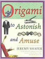 Origami to Astonish and Amuse: Over 400 Original Models, Including Such `Classics` as the Chocolate-Covered Ant, the Transvestite Puppet, the Invisib (Paperback)