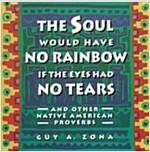 [중고] Soul Would Have No Rainbow If the Eyes Had No Tears and Other Native American PR (Paperback)