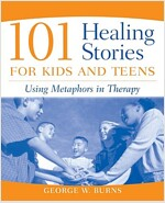 101 Healing Stories for Kids and Teens: Using Metaphors in Therapy (Paperback)