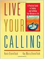 Live Your Calling: A Practical Guide to Finding and Fulfilling Your Mission in Life (Paperback)
