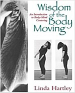 Wisdom of the Body Moving: An Introduction to Body-Mind Centering (Paperback)