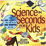 Science in Seconds for Kids: Over 100 Experiments You Can Do in Ten Minutes or Less (Paperback)