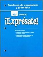 Holt Spanish 2: Expresate! Cuaderno de Vocabulario y Gramatica (Paperback)