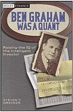 Ben Graham Was a Quant : Raising the IQ of the Intelligent Investor (Hardcover)