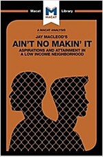 Ain't No Makin' It : Aspirations and Attainment in a Low Income Neighborhood (Paperback)