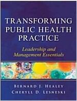 Transforming Public Health Practice : Leadership and Management Essentials (Paperback)
