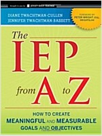 The IEP from A to Z : How to Create Meaningful and Measurable Goals and Objectives (Paperback)