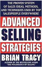 Advanced Selling Strategies : The Proven System of Sales Ideas, Methods and Techniques Used by Top Salespeople Everywhere (Paperback)