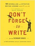 Don't Forget to Write for the Secondary Grades: 50 Enthralling and Effective Writing Lessons, Ages 11 and Up                                           (Paperback)