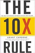 The Ten Times Rule : The Only Difference Between Success and Failure (Hardcover)
