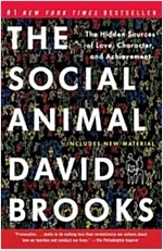 The Social Animal: The Hidden Sources of Love, Character, and Achievement (Paperback)