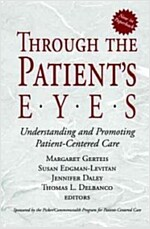 Through the Patient's Eyes: Understanding and Promoting Patient-Centered Care (Paperback)