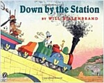 Down by the Station (Paperback, Reprint)