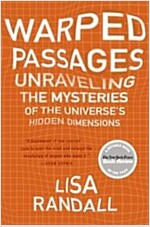 Warped Passages: Unraveling the Mysteries of the Universe's Hidden Dimensions (Paperback)