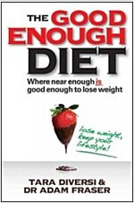 The Good Enough Diet: Where Near Enough Is Good Enough to Lose Weight (Paperback)