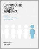 Communicating the User Experience: A Practical Guide for Creating Useful UX Documentation (Paperback)