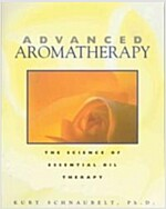 Advanced Aromatherapy: The Science of Essential Oil Therapy (Paperback, US)