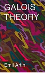 Galois Theory: Lectures Delivered at the University of Notre Dame by Emil Artin (Notre Dame Mathematical Lectures, Number 2) (Paperback, 2, Revised)