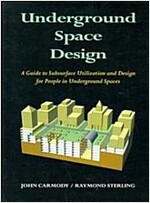 Underground Space Design: Part 1: Overview of Subsurface Space Utilization Part 2: Design for People in Underground Facilities (Paperback)