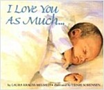 I Love You as Much... Board Book (Board Books)