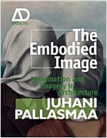 The Embodied Image : Imagination and Imagery in Architecture (Paperback)
