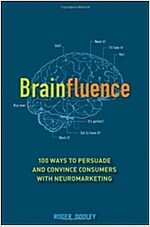 Brainfluence: 100 Ways to Persuade and Convince Consumers with Neuromarketing (Hardcover)