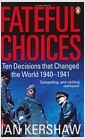 Fateful Choices : Ten Decisions That Changed the World, 1940-1941 (Paperback)