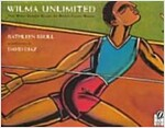 Wilma Unlimited: How Wilma Rudolph Became the World's Fastest Woman (Paperback)