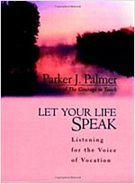 Let Your Life Speak: Listening for the Voice of Vocation (Hardcover)