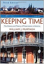 Keeping Time: The History and Theory of Preservation in America (Paperback, 3)