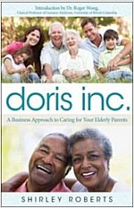 Doris Inc.: A Business Approach to Caring for Your Elderly Parents (Paperback)