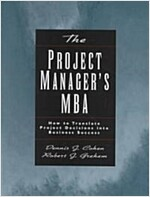 The Project Manager's MBA: How to Translate Project Decisions Into Business Success (Hardcover)