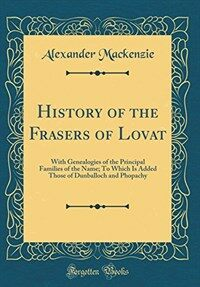 History of the Frasers of Lovat: With Genealogies of the Principal Families ...