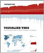 Visualize This : The Flowing Data Guide to Design, Visualization, and Statistics (Paperback)