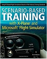 Scenario-Based Training with X-Plane and Microsoft Flight Simulator: Using PC-Based Flight Simulations Based on FAA-Industry Training Standards        (Paperback)
